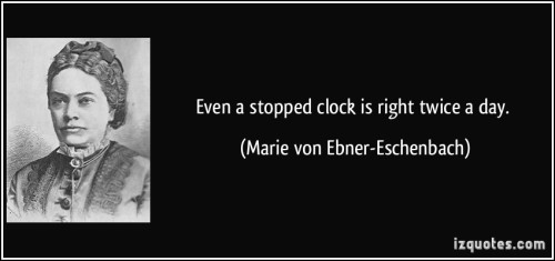 quote-even-a-stopped-clock-is-right-twice-a-day-marie-von-ebner-eschenbach-55457