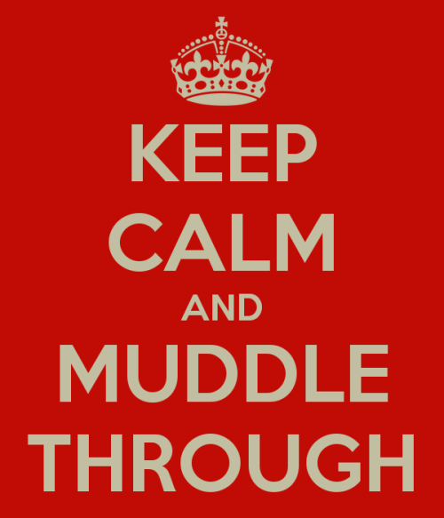 keep-calm-and-muddle-through-1