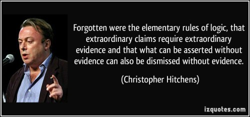 quote-forgotten-were-the-elementary-rules-of-logic-that-extraordinary-claims-require-extraordinary-christopher-hitchens-237619