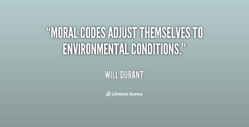 quote-Will-Durant-moral-codes-adjust-themselves-to-environmental-conditions-46911
