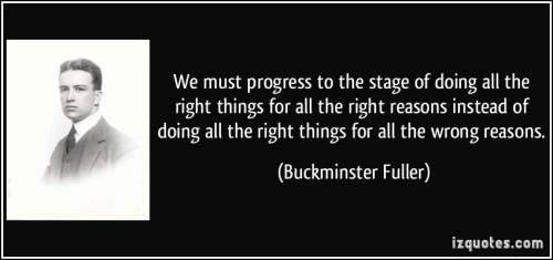 quote-we-must-progress-to-the-stage-of-doing-all-the-right-things-for-all-the-right-reasons-instead-of-buckminster-fuller-230609